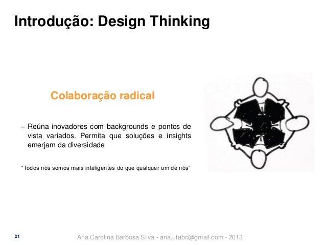 Introdução: Design Thinking  Colaboração radical ‒ Reúna inovadores com backgrounds e pontos de vista variados. Permita qu...