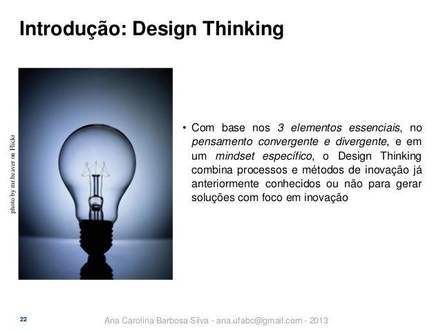 Introdução: Design Thinking  photo by mr.beaver on Flickr  • Com base nos 3 elementos essenciais, no pensamento convergent...