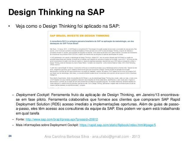 Design Thinking na SAP •  Veja como o Design Thinking foi aplicado na SAP:  ‒ Deployment Cockpit: Ferramenta fruto da apli...
