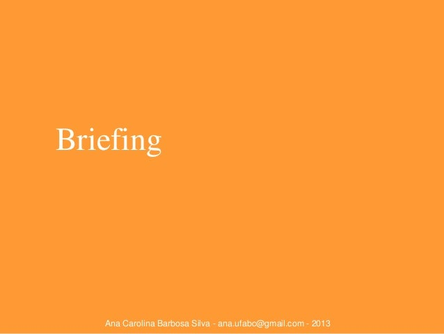 Briefing  Ana Carolina Barbosa Silva - ana.ufabc@gmail.com - 2013