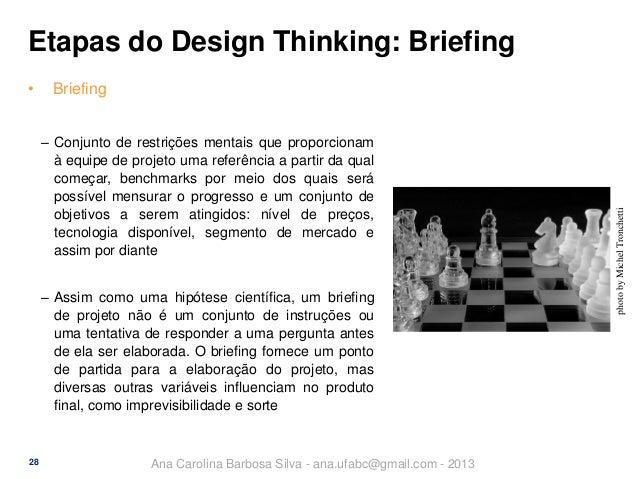 Etapas do Design Thinking: Briefing Briefing ‒ Conjunto de restrições mentais que proporcionam à equipe de projeto uma ref...