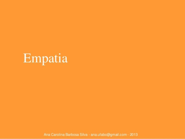 Empatia  Ana Carolina Barbosa Silva - ana.ufabc@gmail.com - 2013