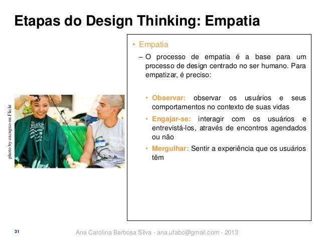 Etapas do Design Thinking: Empatia • Empatia ‒ O processo de empatia é a base para um processo de design centrado no ser h...