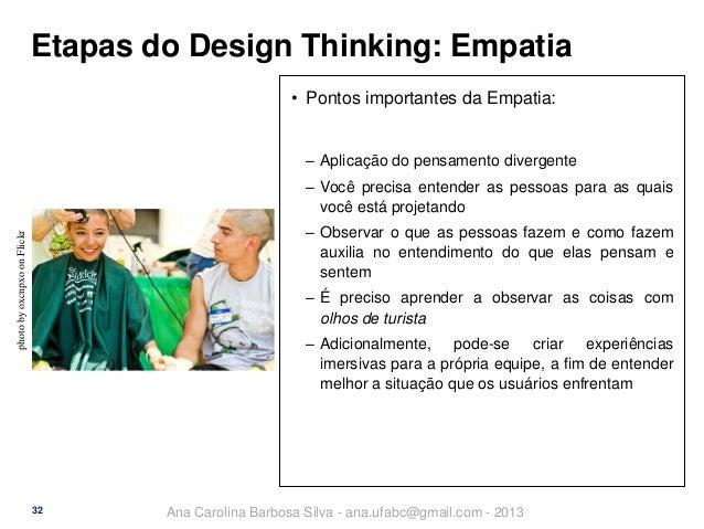 Etapas do Design Thinking: Empatia • Pontos importantes da Empatia:  ‒ Aplicação do pensamento divergente ‒ Você precisa e...