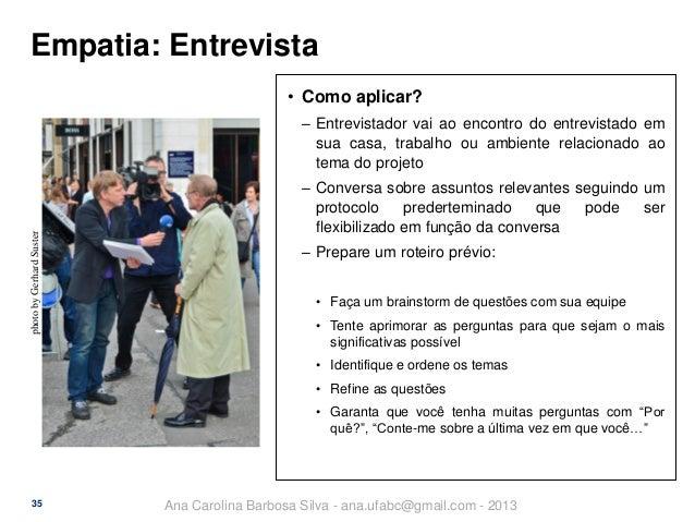 Empatia: Entrevista • Como aplicar?  photo by Gerhard Suster  ‒ Entrevistador vai ao encontro do entrevistado em sua casa,...