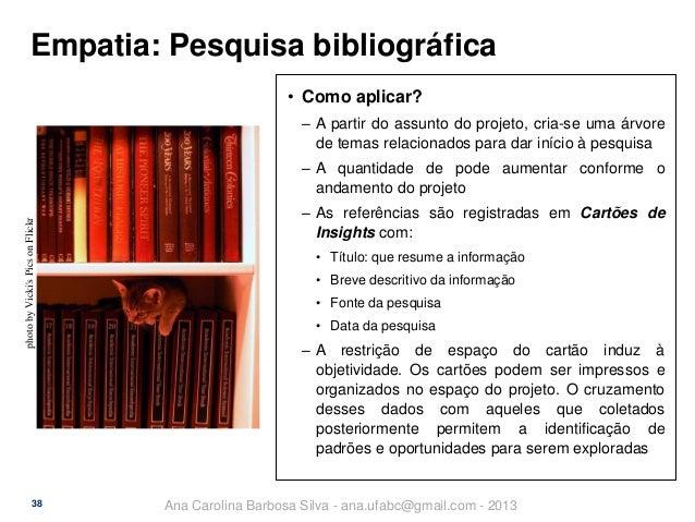 Empatia: Pesquisa bibliográfica • Como aplicar? ‒ A partir do assunto do projeto, cria-se uma árvore de temas relacionados...
