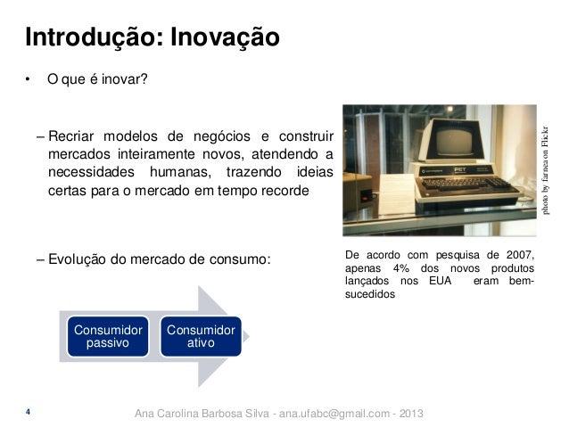Introdução: Inovação O que é inovar?  photo by farnea on Flickr  •  ‒ Recriar modelos de negócios e construir mercados int...