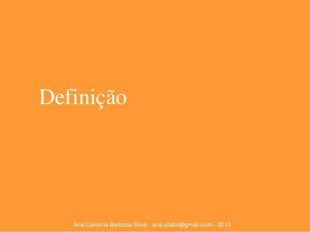 Definição  Ana Carolina Barbosa Silva - ana.ufabc@gmail.com - 2013
