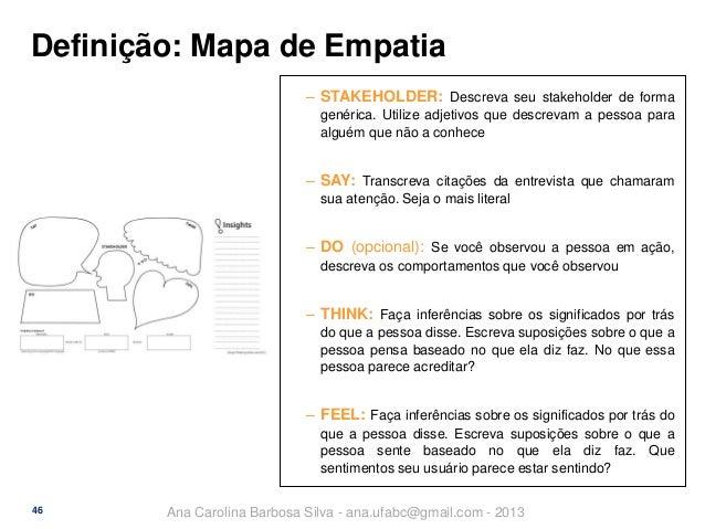 Definição: Mapa de Empatia ‒ STAKEHOLDER: Descreva seu stakeholder de forma genérica. Utilize adjetivos que descrevam a pe...