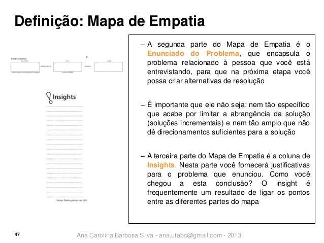 Definição: Mapa de Empatia ‒ A segunda parte do Mapa de Empatia é o Enunciado do Problema, que encapsula o problema relaci...