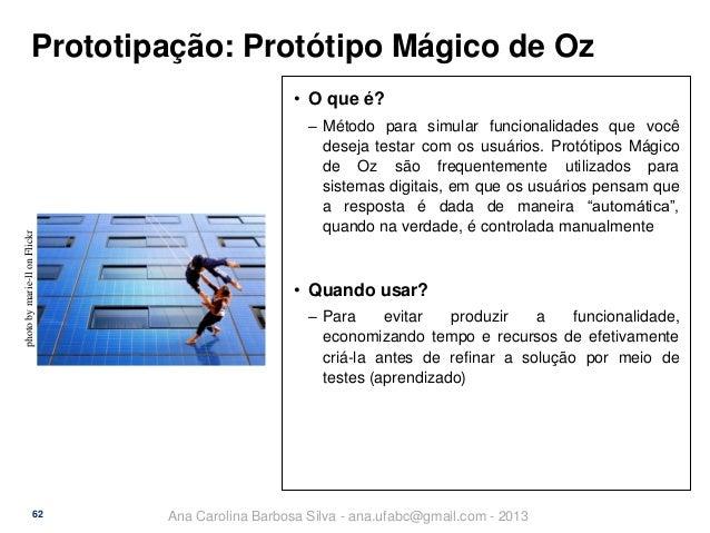 Prototipação: Protótipo Mágico de Oz  photo by marie-ll on Flickr  • O que é?  62  ‒ Método para simular funcionalidades q...