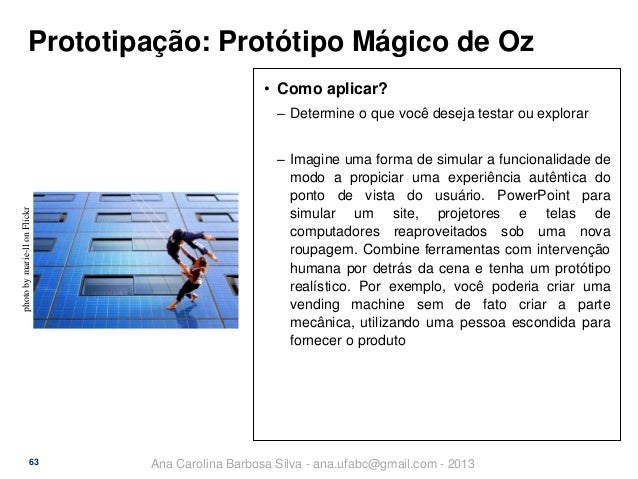 Prototipação: Protótipo Mágico de Oz • Como aplicar?  photo by marie-ll on Flickr  ‒ Determine o que você deseja testar ou...