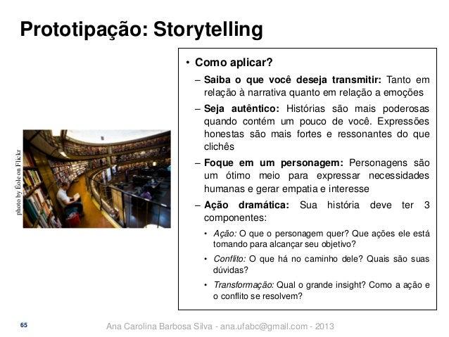 Prototipação: Storytelling • Como aplicar?  photo by Éole on Flickr  ‒ Saiba o que você deseja transmitir: Tanto em relaçã...