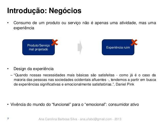 Introdução: Negócios •  Consumo de um produto ou serviço não é apenas uma atividade, mas uma experiência    Produto/Servi...