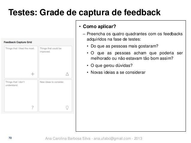 Testes: Grade de captura de feedback • Como aplicar? ‒ Preencha os quatro quadrantes com os feedbacks adquiridos na fase d...