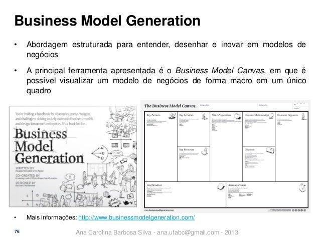 Business Model Generation •  Abordagem estruturada para entender, desenhar e inovar em modelos de negócios  •  A principal...