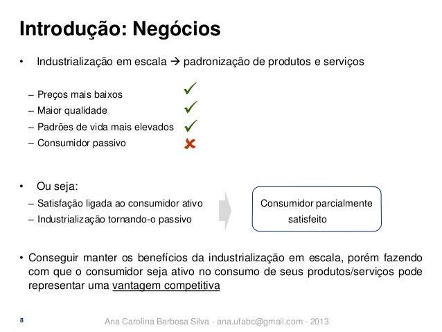 Introdução: Negócios •  Industrialização em escala  padronização de produtos e serviços ‒ Preços mais baixos  ‒ Maior qua...