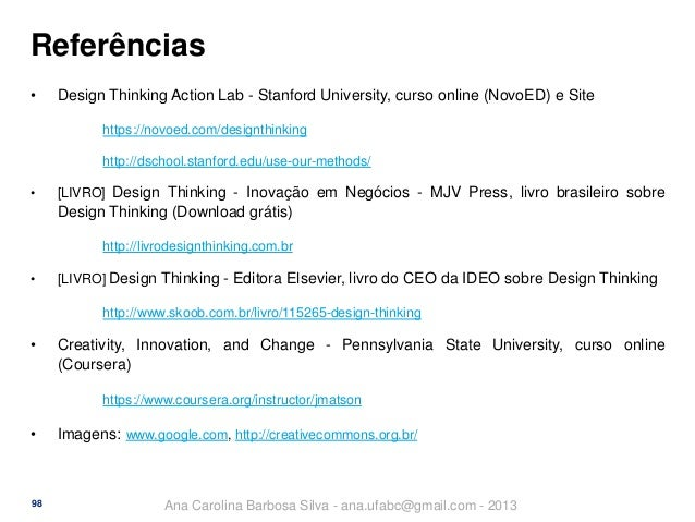 Referências •  Design Thinking Action Lab - Stanford University, curso online (NovoED) e Site https://novoed.com/designthi...