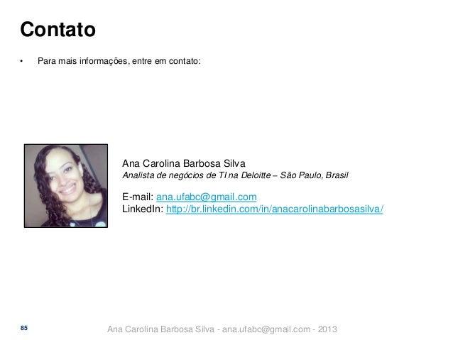Contato •  Para mais informações, entre em contato:  Ana Carolina Barbosa Silva Analista de negócios de TI na Deloitte – S...