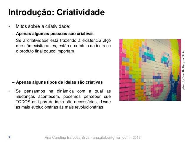 Introdução: Criatividade •  Mitos sobre a criatividade: Se a criatividade está trazendo à existência algo que não existia ...