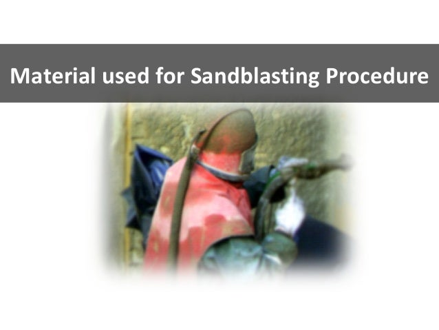Material used for Sandblasting Procedure