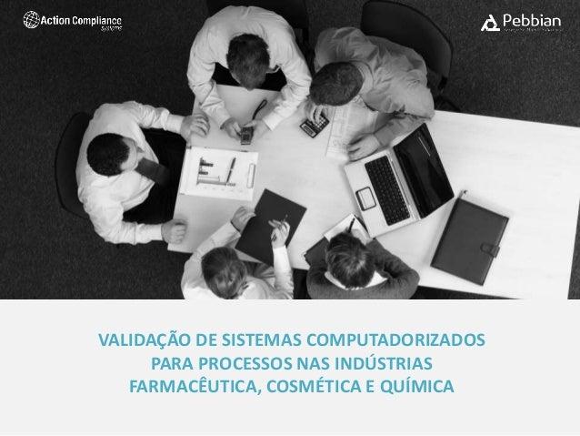 VALIDAÇÃO DE SISTEMAS COMPUTADORIZADOS PARA PROCESSOS NAS INDÚSTRIAS FARMACÊUTICA, COSMÉTICA E QUÍMICA