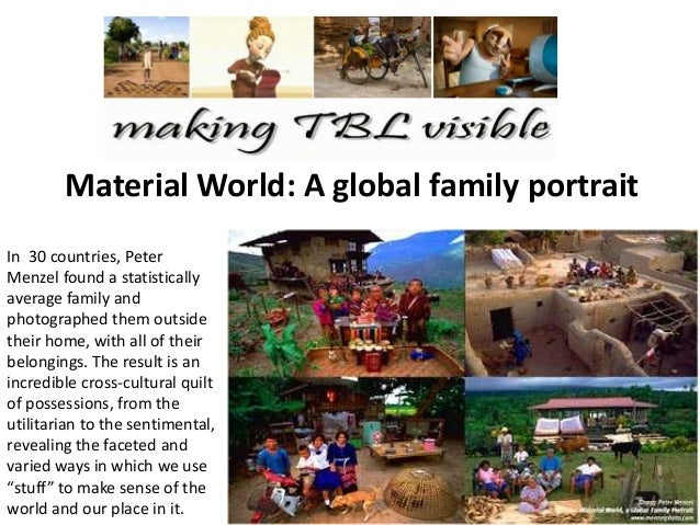 Material World: A global family portrait In 30 countries, Peter Menzel found a statistically average family and photograph...