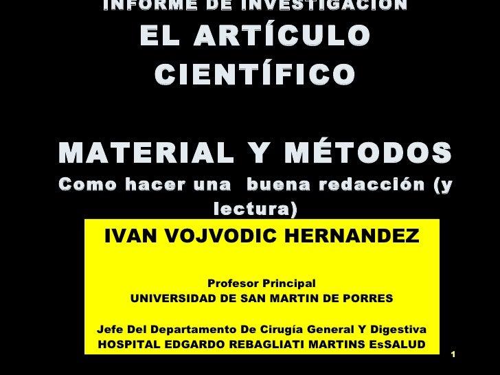 INFORME DE INVESTIGACION EL ARTÍCULO CIENTÍFICO MATERIAL Y MÉTODOS Como hacer una  buena redacción (y lectura) IVAN VOJVOD...