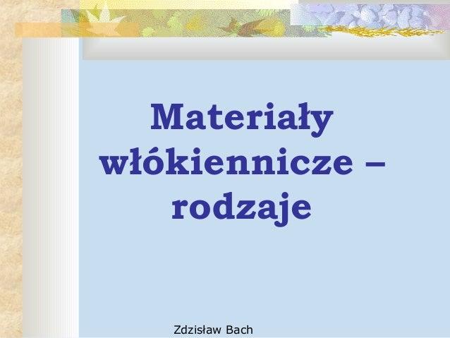 4be3b6253f Zdzisław Bach Materiały włókiennicze – rodzaje Zdzisław Bach Włókna  Naturalne ChemiczneChemiczne ...