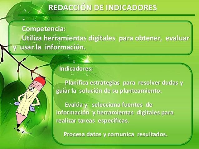 REDACCIÓN DE INDICADORES Competencia: Utiliza herramientas digitales para obtener, evaluar y usar la información. Indicado...