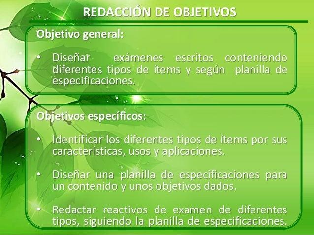 REDACCIÓN DE OBJETIVOS Objetivo general: • Diseñar exámenes escritos conteniendo diferentes tipos de ítems y según planill...
