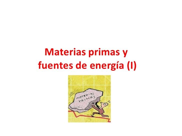 Materias primas y  fuentes de energía (I)