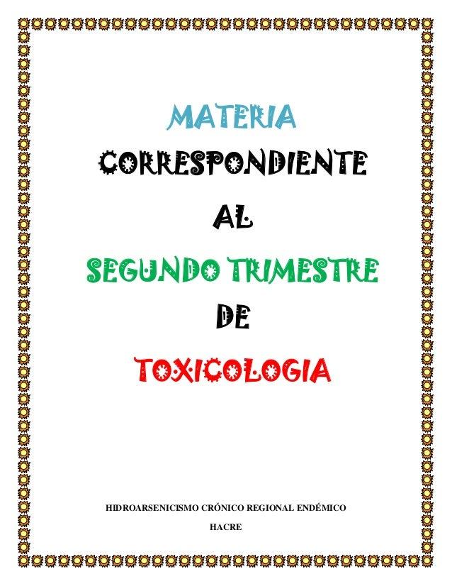 MATERIA CORRESPONDIENTE AL SEGUNDO TRIMESTRE DE TOXICOLOGIA  HIDROARSENICISMO CRÓNICO REGIONAL ENDÉMICO HACRE