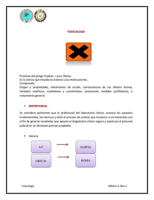TOXICOLOGIA  Proviene del griego Toxikon = arco, flecha. Es la ciencia que estudia los tóxicos y las intoxicaciones. Compr...