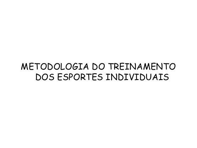 METODOLOGIA DO TREINAMENTO  DOS ESPORTES INDIVIDUAIS