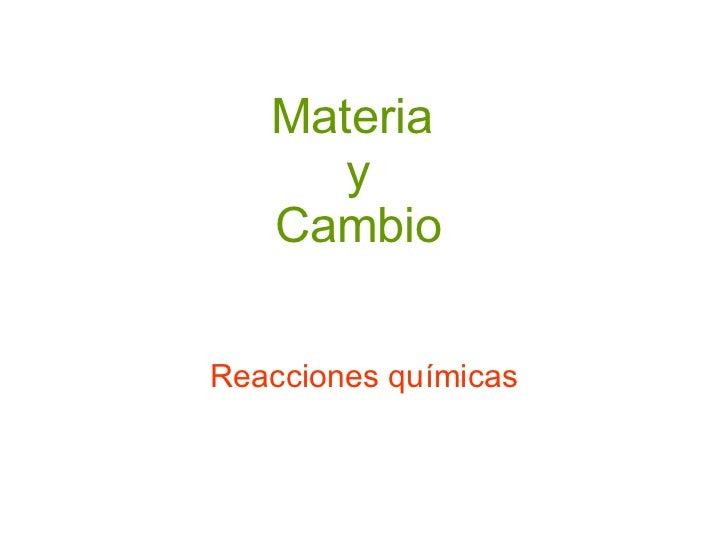 Materia  y Cambio Reacciones químicas