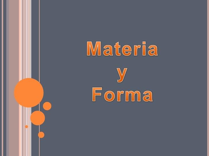 Materia <br />y<br />Forma<br />