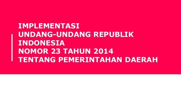 IMPLEMENTASI UNDANG-UNDANG REPUBLIK INDONESIA NOMOR 23 TAHUN 2014 TENTANG PEMERINTAHAN DAERAH