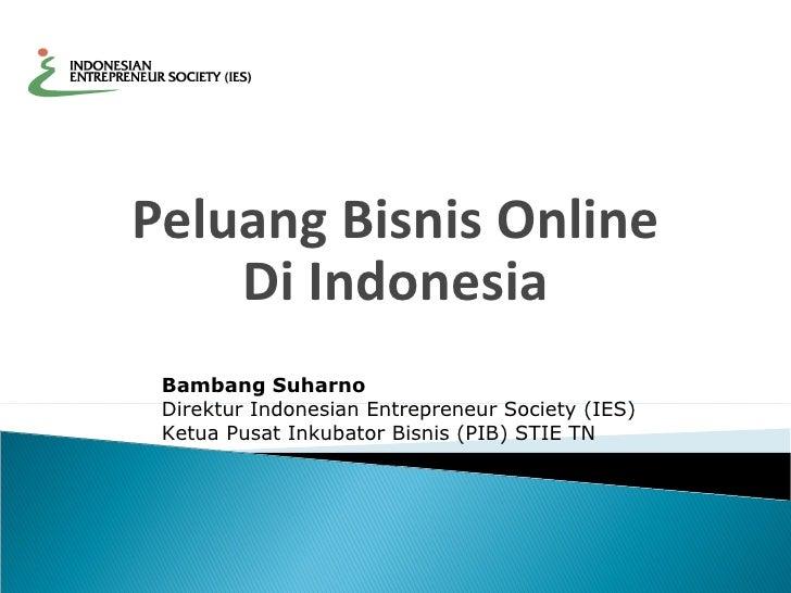 Peluang Bisnis Online Di Indonesia Bambang Suharno Direktur Indonesian Entrepreneur Society (IES) Ketua Pusat Inkubator Bi...