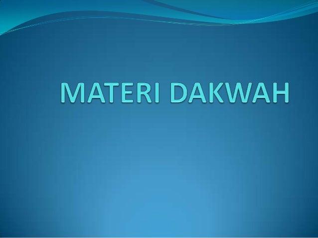 PENGERTIAN MATERI DAKWAHMateri dakwah (Maddah Ad-Dakwah) adalah pesan- pesan dakwah Islam atau segala sesuatu yang harus d...