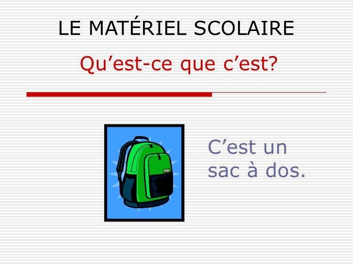 LE MATÉRIEL SCOLAIRE C'est un sac à dos. Qu'est-ce que c'est?