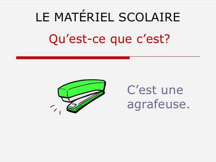 LE MATÉRIEL SCOLAIRE C'est une agrafeuse. Qu'est-ce que c'est?