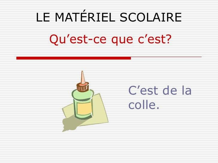 LE MATÉRIEL SCOLAIRE C'est de la colle. Qu'est-ce que c'est?