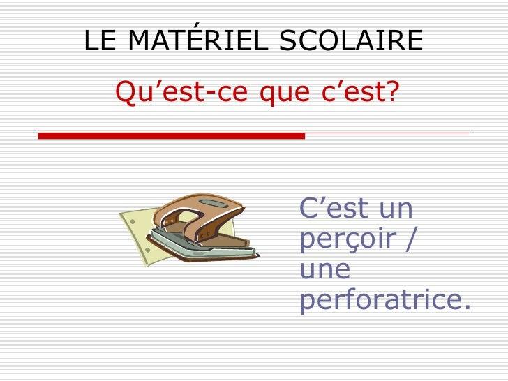 LE MATÉRIEL SCOLAIRE C'est un perçoir / une perforatrice. Qu'est-ce que c'est?