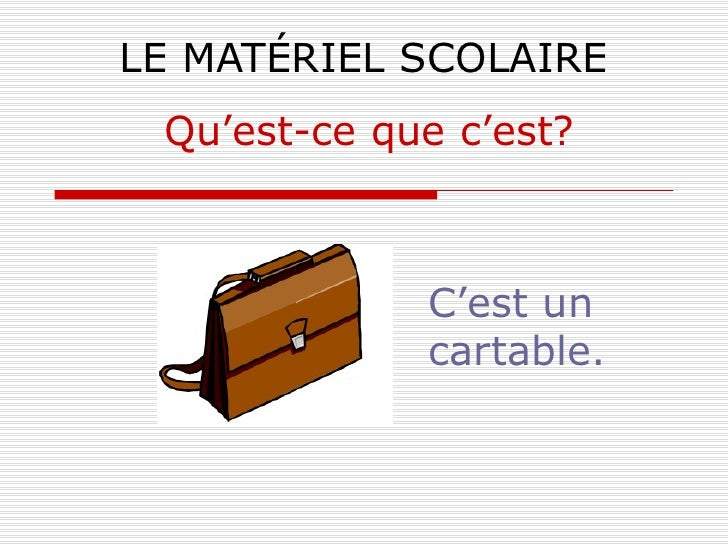 LE MATÉRIEL SCOLAIRE C'est un cartable. Qu'est-ce que c'est?