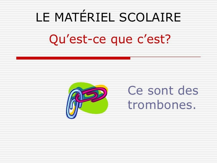 LE MATÉRIEL SCOLAIRE Ce sont des trombones. Qu'est-ce que c'est?