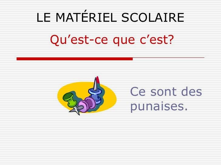 LE MATÉRIEL SCOLAIRE Ce sont des punaises. Qu'est-ce que c'est?