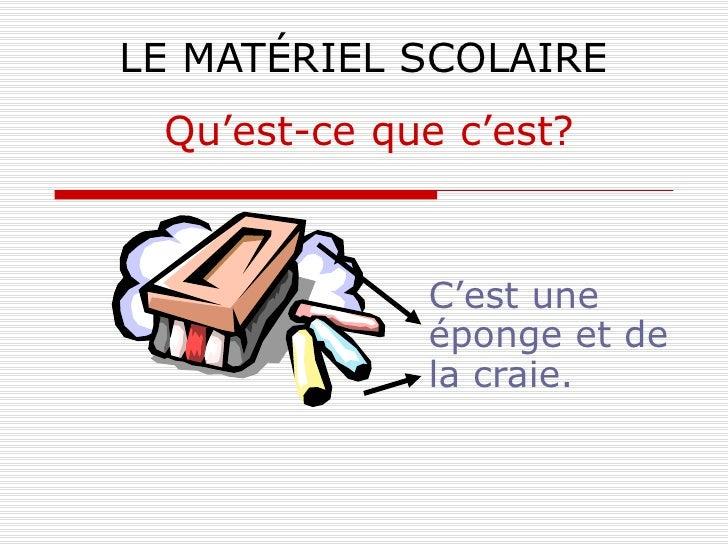 LE MATÉRIEL SCOLAIRE C'est une éponge et de la craie. Qu'est-ce que c'est?
