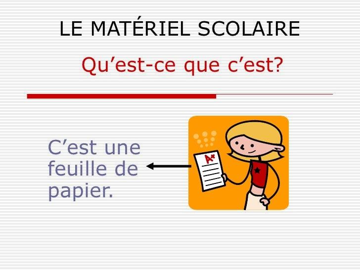 LE MATÉRIEL SCOLAIRE C'est une feuille de papier. Qu'est-ce que c'est?
