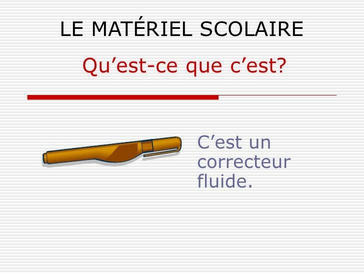 LE MATÉRIEL SCOLAIRE C'est un correcteur fluide. Qu'est-ce que c'est?